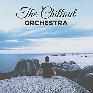 The Chillout Orchestra – Deep Chillout Lounge, Ambient Electronic Chill, Soft Beats Chill Lounge, Relaxing Chill