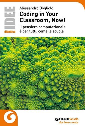 Coding in your classroom, now! Il pensiero computazionale è per tutti, come la scuola