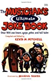 The Musician s Ultimate Joke Book: Over 500 One-Liners, Quips, Jokes and Tall Tales