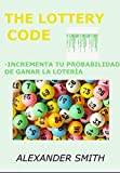 THE LOTTERY CODE: Incrementa tu probabilidad de ganar la lotería, método creado por estadístico, método fácil, funciona para todas las loterías a nivel mundial