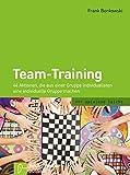 Team-Training: 44 Aktionen, die aus einer Gruppe Individualisten eine individuelle Gruppe machen (spielend leicht) - Frank Bonkowski