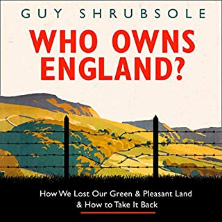 Who Owns England?     How We Lost Our Green and Pleasant Land, and How to Take It Back              By:                                                                                                                                 Guy Shrubsole                               Narrated by:                                                                                                                                 Malk Williams                      Length: 12 hrs and 4 mins     4 ratings     Overall 5.0