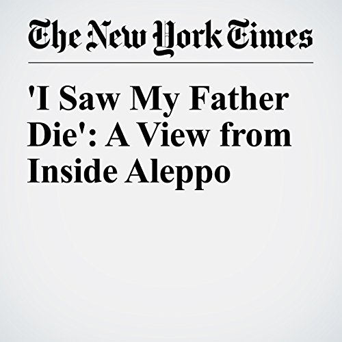 'I Saw My Father Die': A View from Inside Aleppo cover art