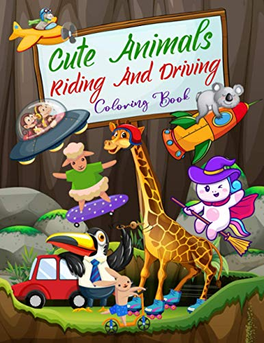 Cute Animals Riding And Driving Coloring Book: Animal Driving Car ,Tractor ,Truck, Helicopter ,Kick ,Sailboat, Scooter, Rocket /Coloring Book For Kids ... (Boys Girls) - Unique And Beautiful Designs
