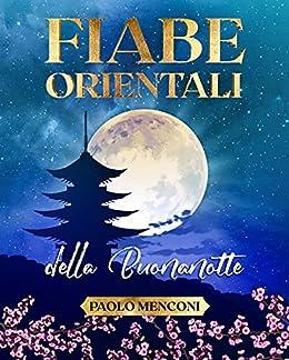 """Intervista a Paolo Menconi, autore del libro """"Fiabe Orientali della Buonanotte"""", una bellissima raccolta di 15 fiabe inedite: un viaggio magico nella millenaria saggezza orientale"""