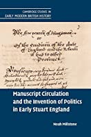 Manuscript Circulation and the Invention of Politics in Early Stuart England (Cambridge Studies in Early Modern British History) by Noah Millstone(2016-06-07)