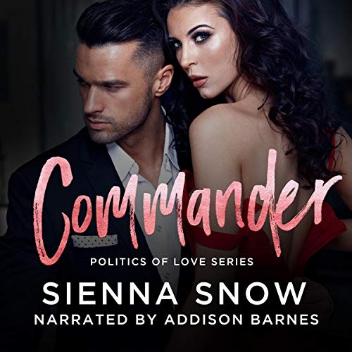 Commander     Politics of Love, Book 3              By:                                                                                                                                 Sienna Snow                               Narrated by:                                                                                                                                 Addison Barnes                      Length: 5 hrs and 55 mins     1 rating     Overall 5.0