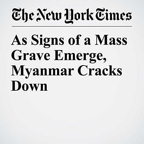 As Signs of a Mass Grave Emerge, Myanmar Cracks Down copertina