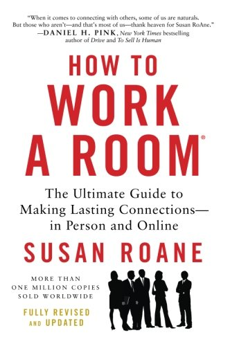 How to Work a Room, 25th Anniversary Edition: The Ultimate Guide to Making Lasting Connections--In P