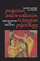 Projection and Re-Collection in Jungian Psychology: Reflections of the Soul (Reality of the Psyche Series) by Marie-Louise Von Franz(1985-12-19)