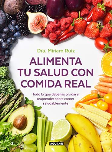 Alimenta tu salud con comida real: Una guía práctica para nutrir tu cuerpo sin procesados (Spanish