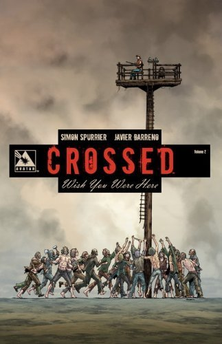 Crossed: Wish You Were Here Volume 2 TP by Spurrier, Simon (2013) Paperback