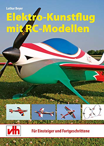 Elektro-Kunstflug mit RC-Modellen: Für Einsteiger und Fortgeschrittene