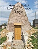 How We Built A Low Cost Tornado Shelter (English Edition)