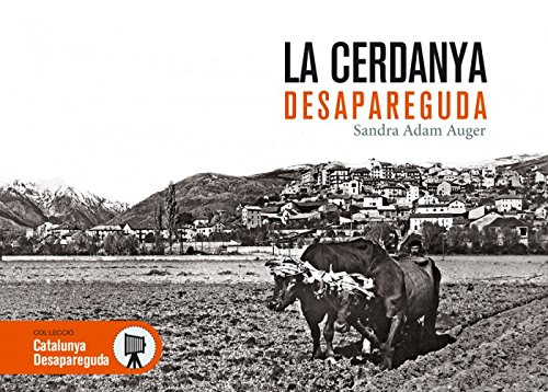 La Cerdanya desapareguda. Bellver de Cerdanya, Alp, Puigcerdà i Llívia: 15 (Catalunya desapareguda)