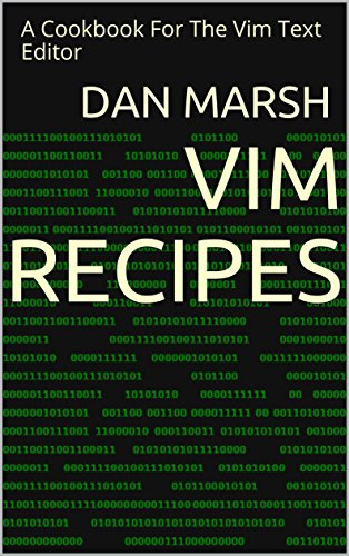 Vim Recipes: A Cookbook For The Vim Text Editor (English Edition)