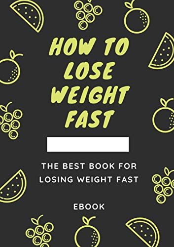 How To Lose Weight Fast (English Edition)