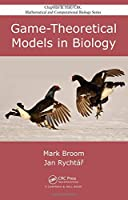Game-Theoretical Models in Biology (Chapman & Hall/CRC Mathematical Biology Series)