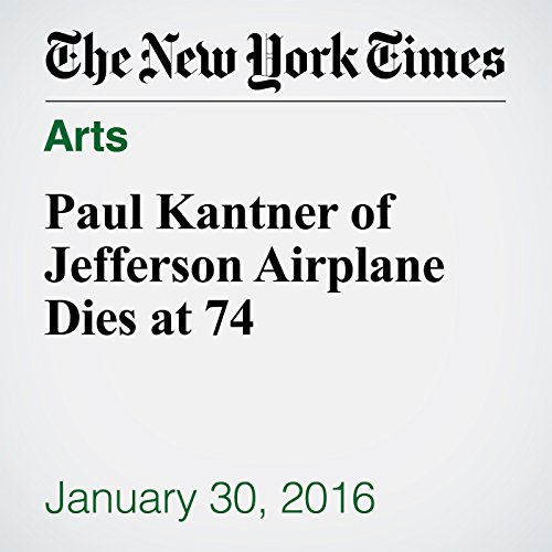 Paul Kantner of Jefferson Airplane Dies at 74