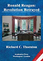 Ronald Reagan: Revolution Betrayed (St. James's Studies in World Affairs)