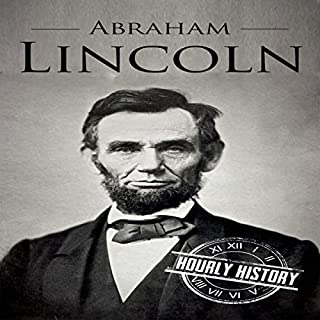 Abraham Lincoln: A Concise History of the Man Who Transformed the World cover art