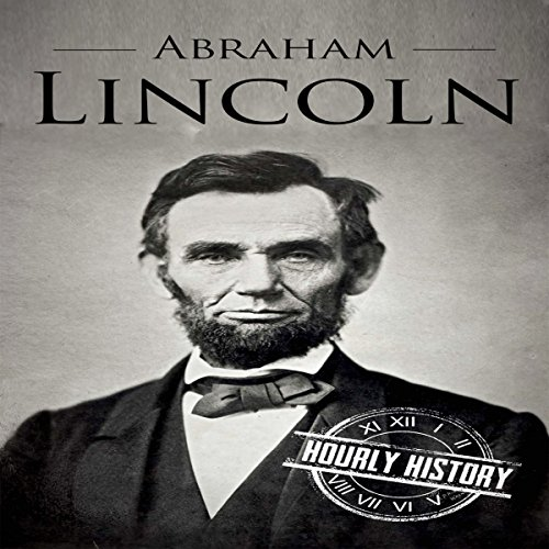 Abraham Lincoln: A Concise History of the Man Who Transformed the World audiobook cover art