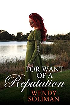 For Want of a Reputation by [Wendy Soliman]
