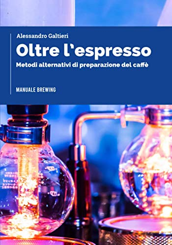 OLTRE L'ESPRESSO: Metodi alternativi di preparazione del caffè