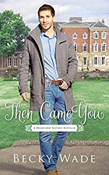 Then Came You: A Bradford Sisters Novella by [Becky Wade]