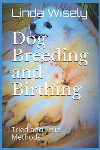 Dog Breeding and Birthing: Tried and True Methods