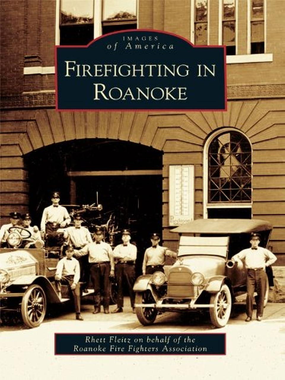 願望不承認蒸気Firefighting in Roanoke (Images of America) (English Edition)