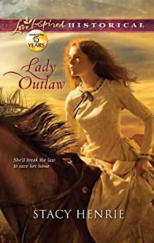 Lady Outlaw (Love Inspired Historical) by [Stacy Henrie]