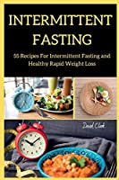 Intermittent Fasting: 55 Recipes For Intermittent Fasting and Healthy Rapid Weight Loss