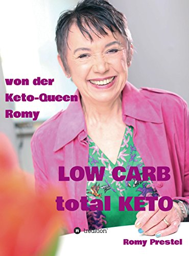 LOW CARB total KETO: Keto-Queen Romy (German Edition)