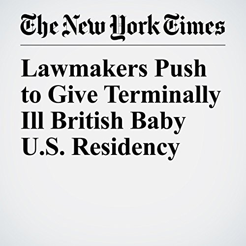 Lawmakers Push to Give Terminally Ill British Baby U.S. Residency copertina