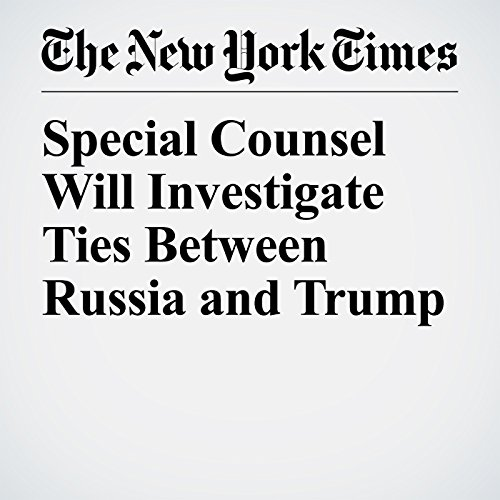 Special Counsel Will Investigate Ties Between Russia and Trump copertina