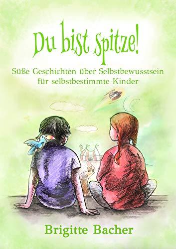 """Süße Geschichten über Selbstbewusstsein für Kinder: """"Du bist spitze!"""" – inspirierendes Kinderbuch (bunt illustriert, Geschenk für Mädchen und Jungen) (Inspirierende Kinderbücher für starke Kinder 2)"""