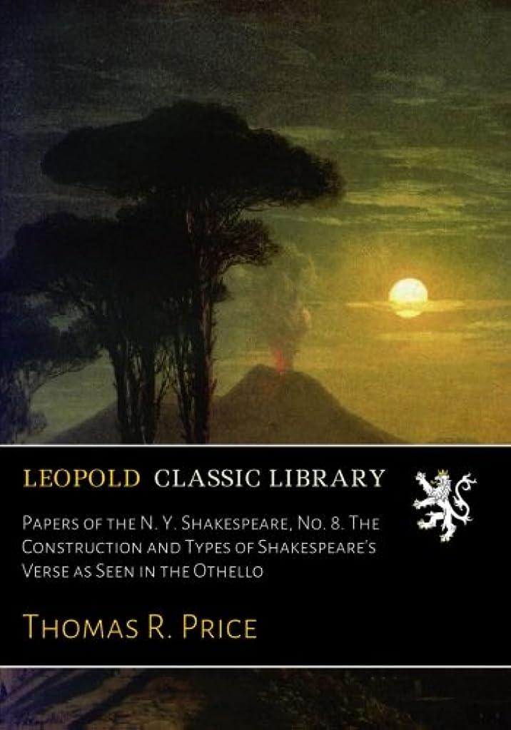 メジャー群衆大陸Papers of the N. Y. Shakespeare, No. 8. The Construction and Types of Shakespeare's Verse as Seen in the Othello