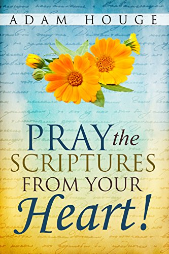 Pray the Scriptures from Your Heart! by [Adam Houge]