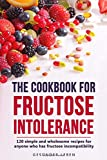 The cookbook for fructose intolerance: 120 simple and digestible recipes for everyone who is intolerant to fructose