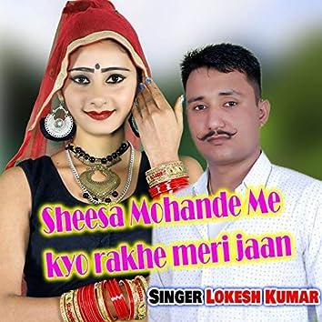 Sheesha Mohande Pe Kyo Rakhe Meri Jaan