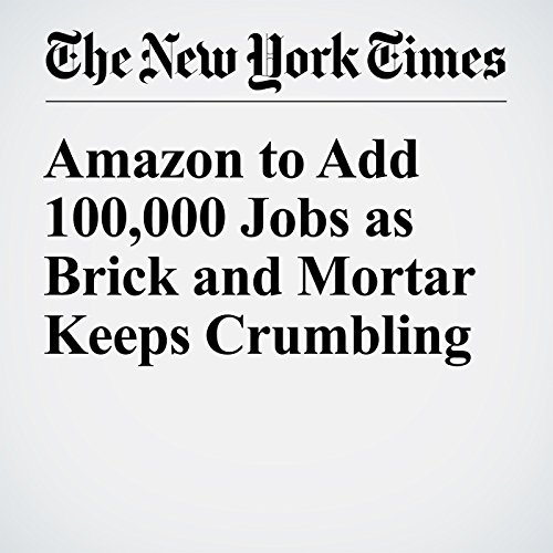 Amazon to Add 100,000 Jobs as Brick and Mortar Keeps Crumbling copertina