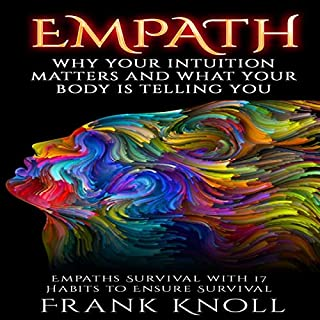 Empath: Why Your Intuition Matters and What Your Body Is Telling You     Empaths Survival with 17 Habits to Ensure Survival              By:                                                                                                                                 Frank Knoll                               Narrated by:                                                                                                                                 Sangita Chauhan                      Length: 1 hr and 18 mins     2 ratings     Overall 5.0