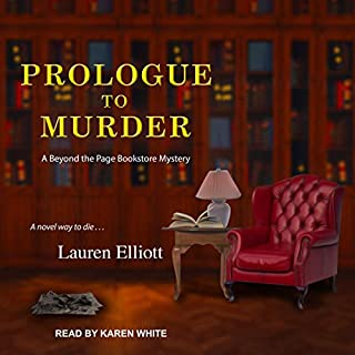 Prologue to Murder     Beyond the Page Bookstore Mystery Series, Book 2              Written by:                                                                                                                                 Lauren Elliott                               Narrated by:                                                                                                                                 Karen White                      Length: 10 hrs and 17 mins     Not rated yet     Overall 0.0