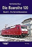 Die Baureihe 120: Band 2 - Die Serienlokomotiven - Karl Gerhard Baur