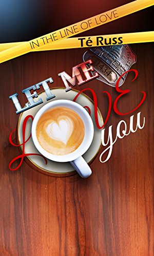 Let Me Love You (In the Line of Love Book 1) (English Edition)