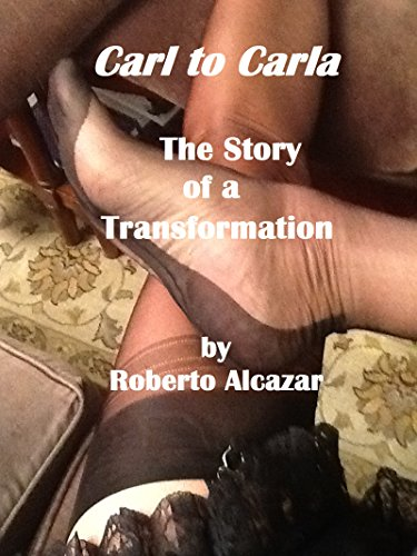 Carl to Carla: The story of a transformation (English Edition)