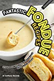 Fantastic Fondue Recipes: Stick a Fork in It! A Cookbook of Fondue Ideas!
