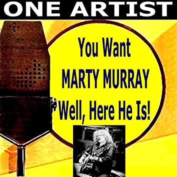 You Want MARTY MURRAY Well, Here He Is!