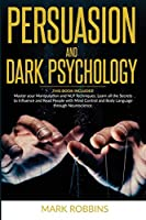 Persuasion and Dark Psychology: 2 BOOKS in 1: Master your Manipulation and NLP Techniques. Learn all the Secrets to Influence and Read People with Mind Control and Body Language through Neuroscience.